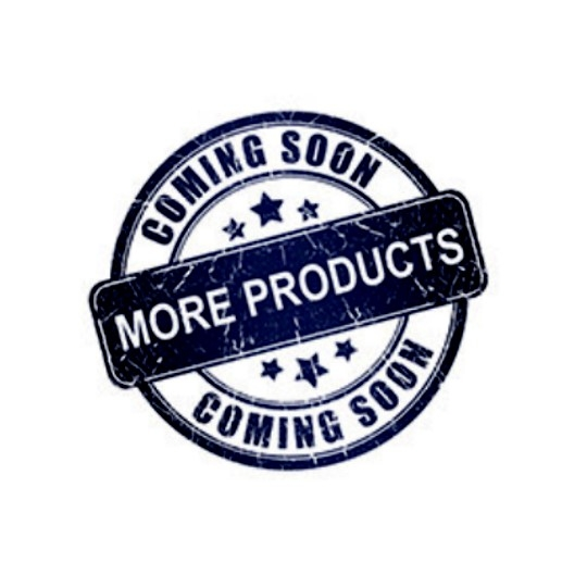 MORE PRODUCTS COMING SOON